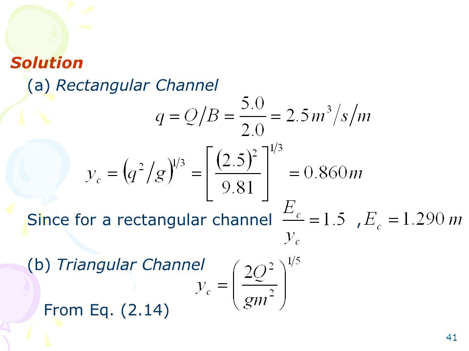 Solution (a) Rectangular Channel. Since for a rectangular channel , (b) Triangular Channel.