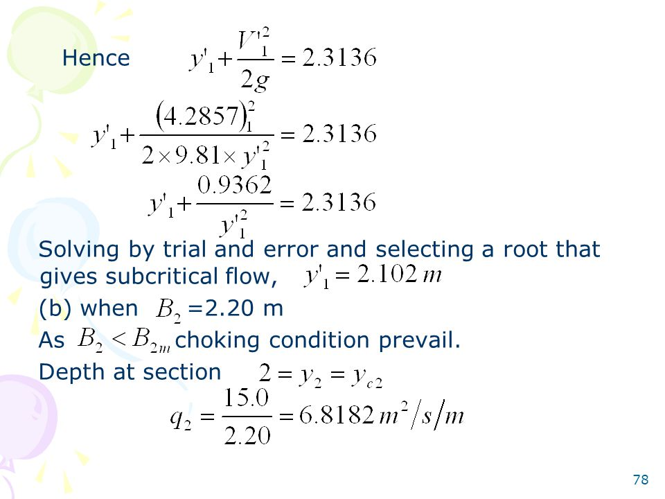 Hence Solving by trial and error and selecting a root that gives subcritical flow, (b) when =2.20 m.