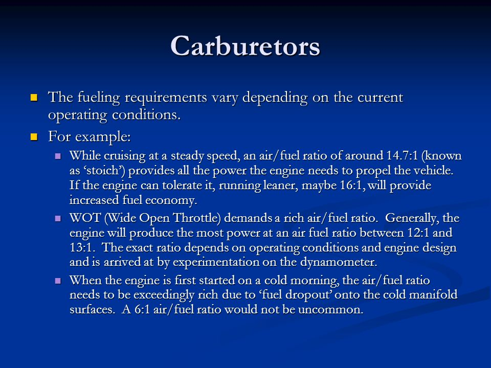 Carburetors The fueling requirements vary depending on the current operating conditions. For example: