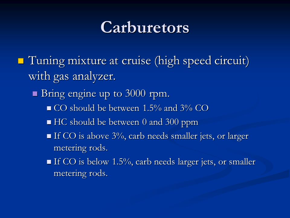 Carburetors Tuning mixture at cruise (high speed circuit) with gas analyzer. Bring engine up to 3000 rpm.