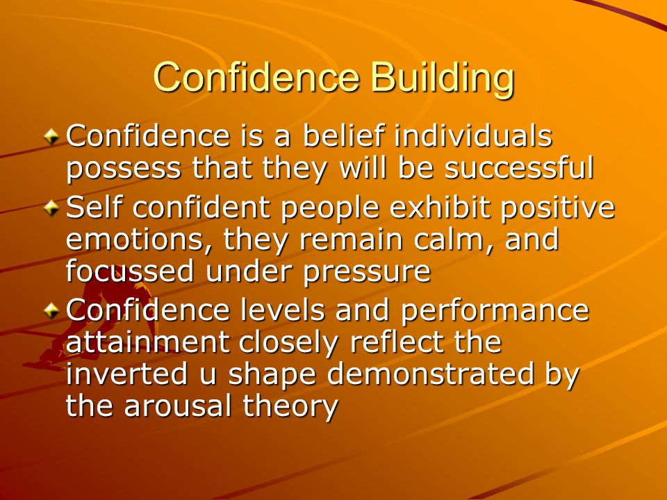 Confidence Building Confidence is a belief individuals possess that they will be successful.
