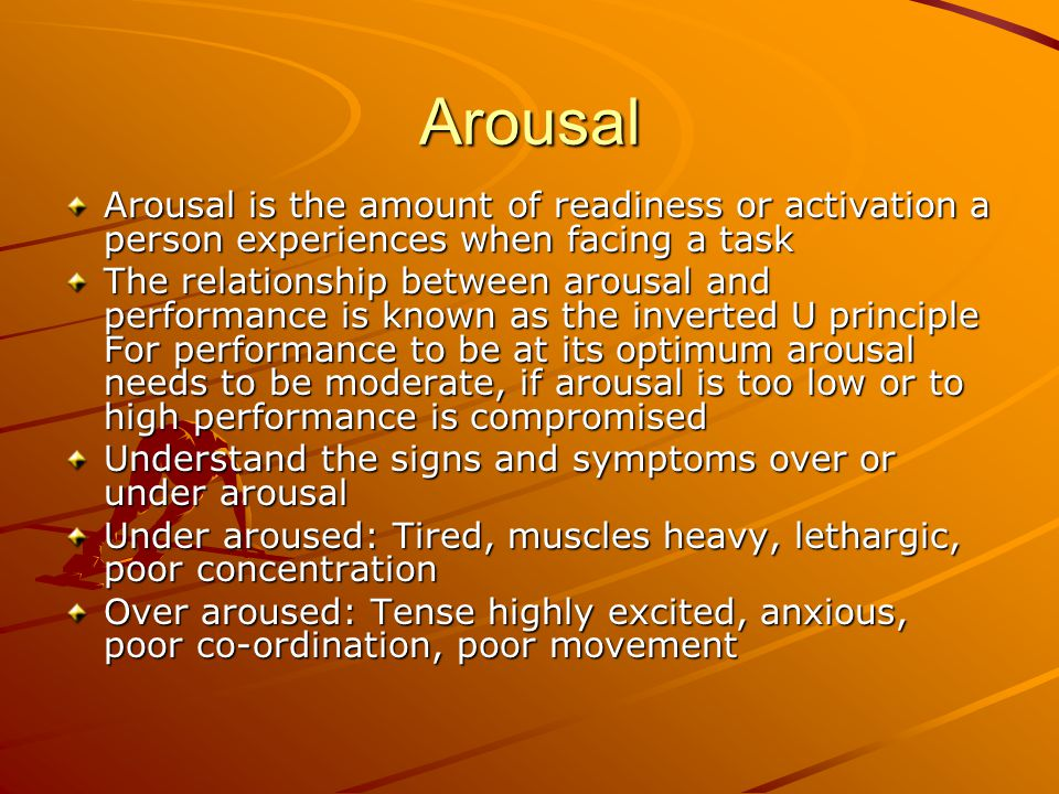 Arousal Arousal is the amount of readiness or activation a person experiences when facing a task.