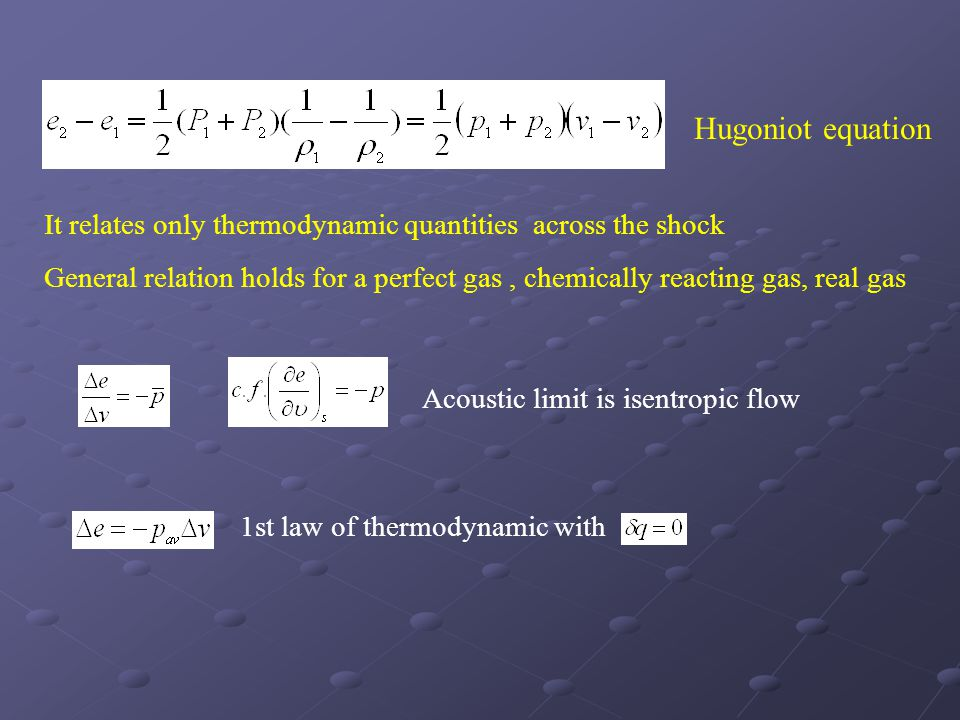 Hugoniot equation It relates only thermodynamic quantities across the shock.