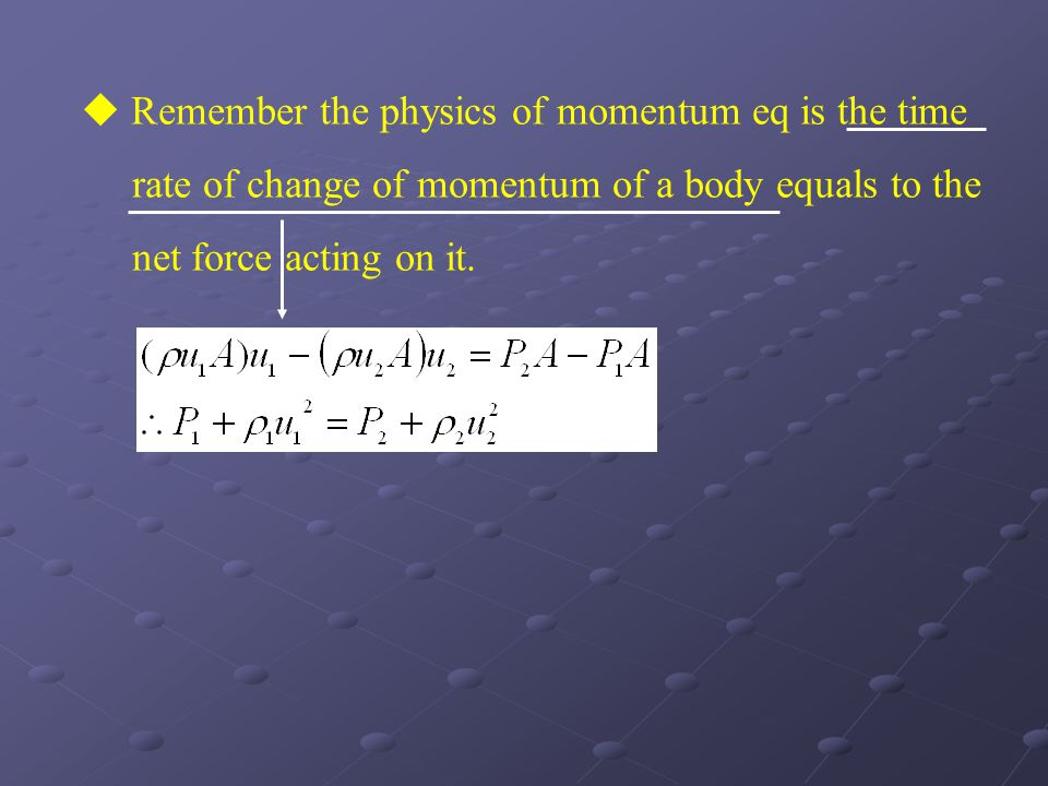 Remember the physics of momentum eq is the time