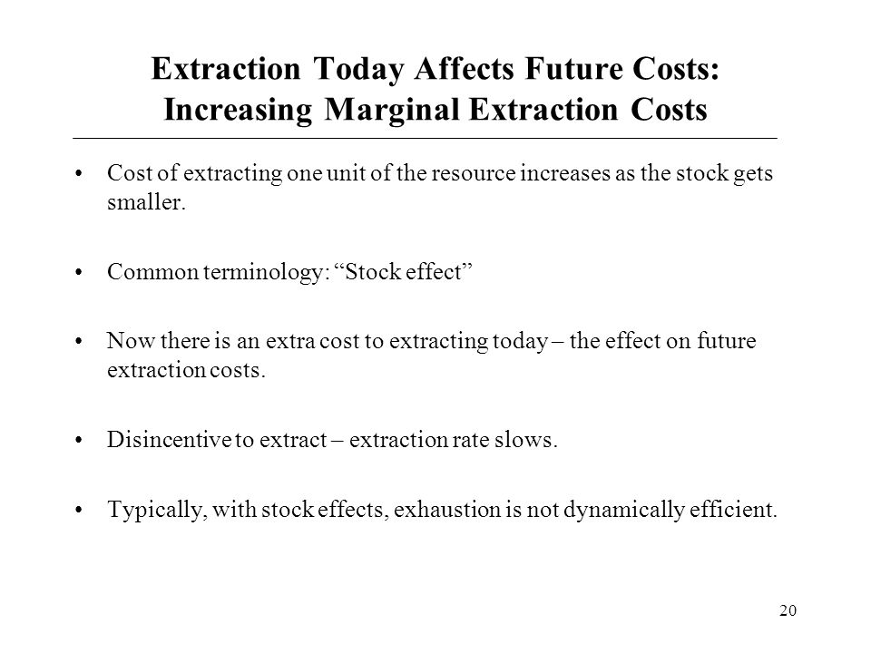 Extraction Today Affects Future Costs: Increasing Marginal Extraction Costs