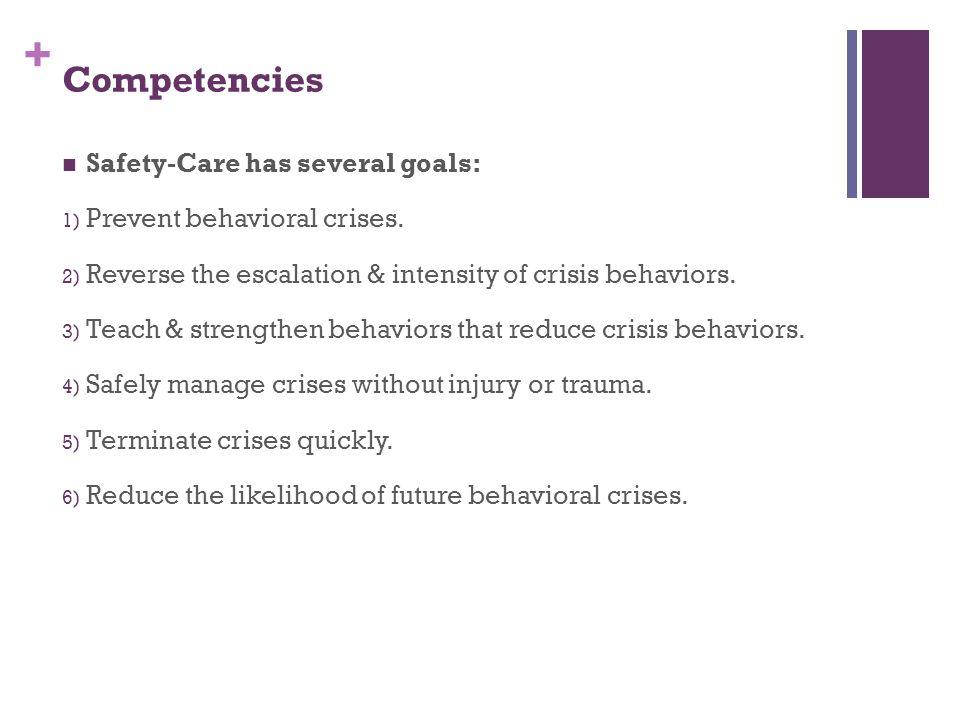 Competencies Safety-Care has several goals: Prevent behavioral crises.