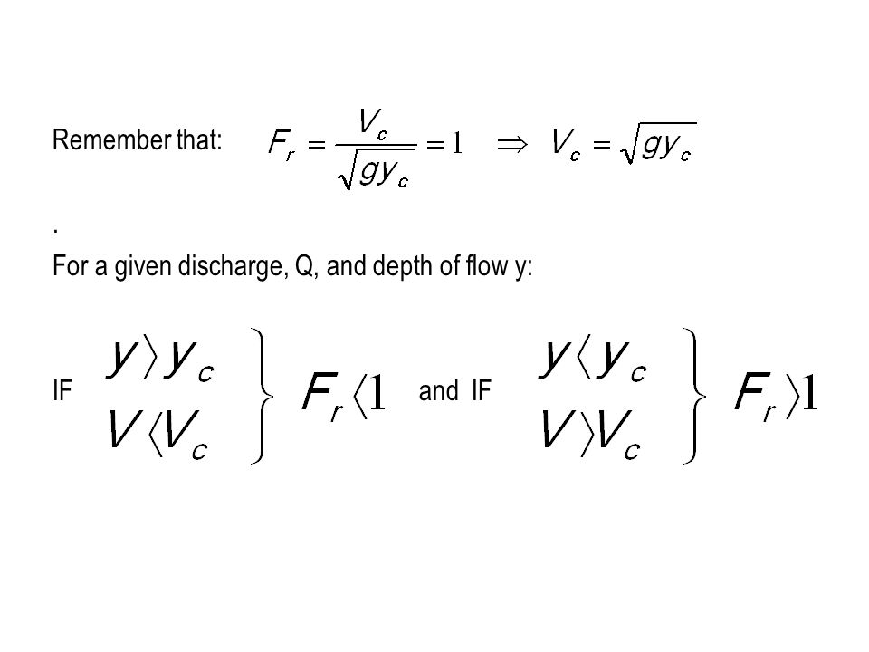Remember that: . For a given discharge, Q, and depth of flow y: IF and IF
