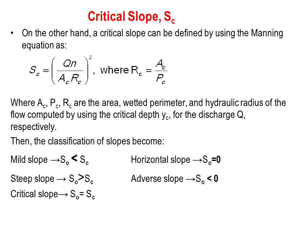 Critical Slope, Sc On the other hand, a critical slope can be defined by using the Manning equation as: