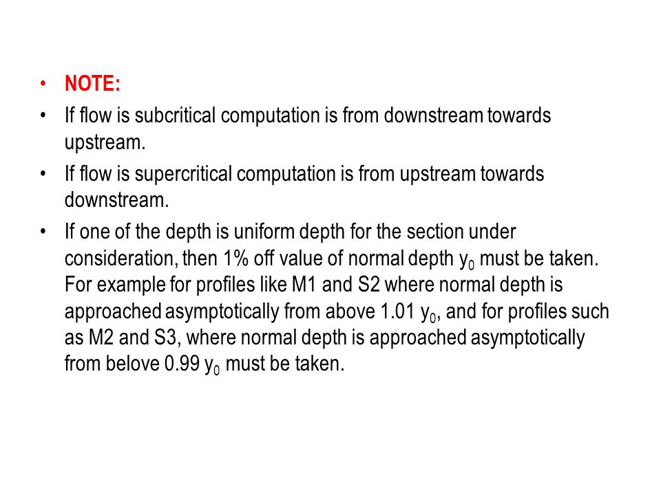 NOTE: If flow is subcritical computation is from downstream towards upstream.