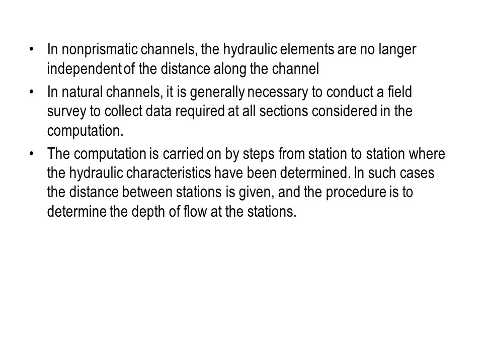 In nonprismatic channels, the hydraulic elements are no langer independent of the distance along the channel