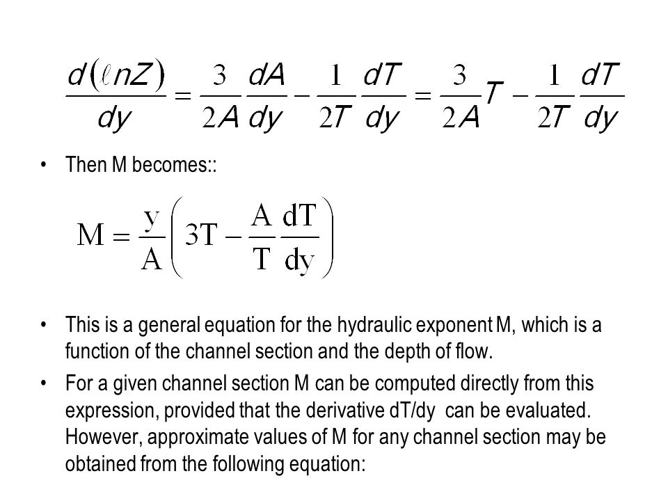 Then M becomes:: This is a general equation for the hydraulic exponent M, which is a function of the channel section and the depth of flow.
