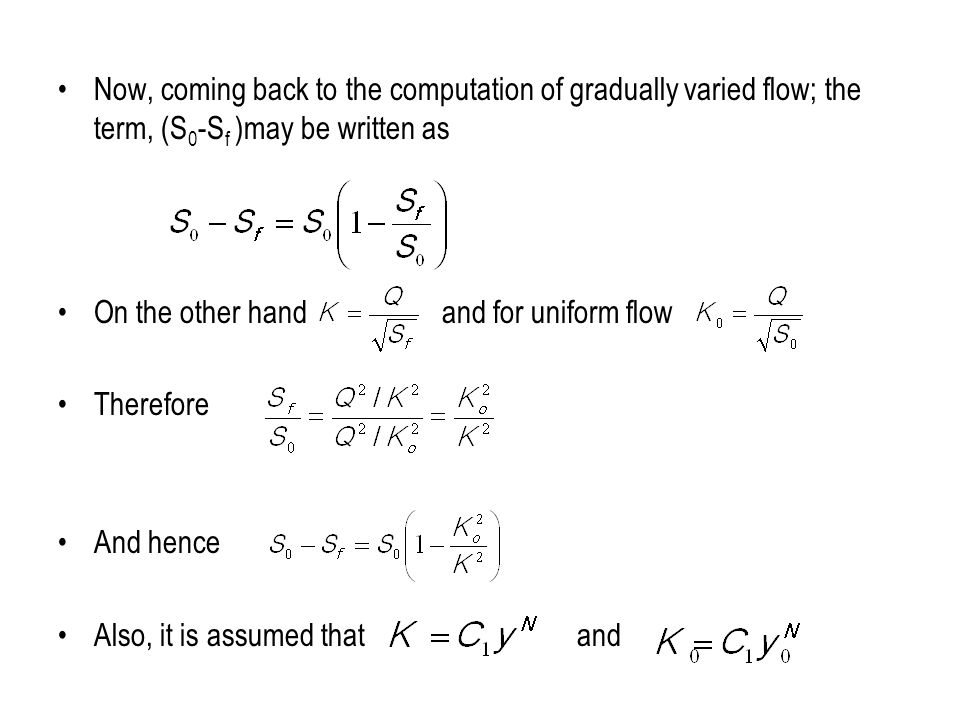 Now, coming back to the computation of gradually varied flow; the term, (S0-Sf )may be written as