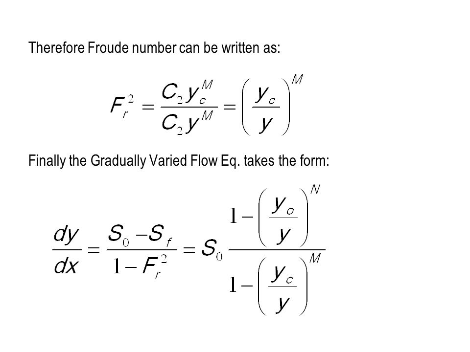 Therefore Froude number can be written as: Finally the Gradually Varied Flow Eq. takes the form: