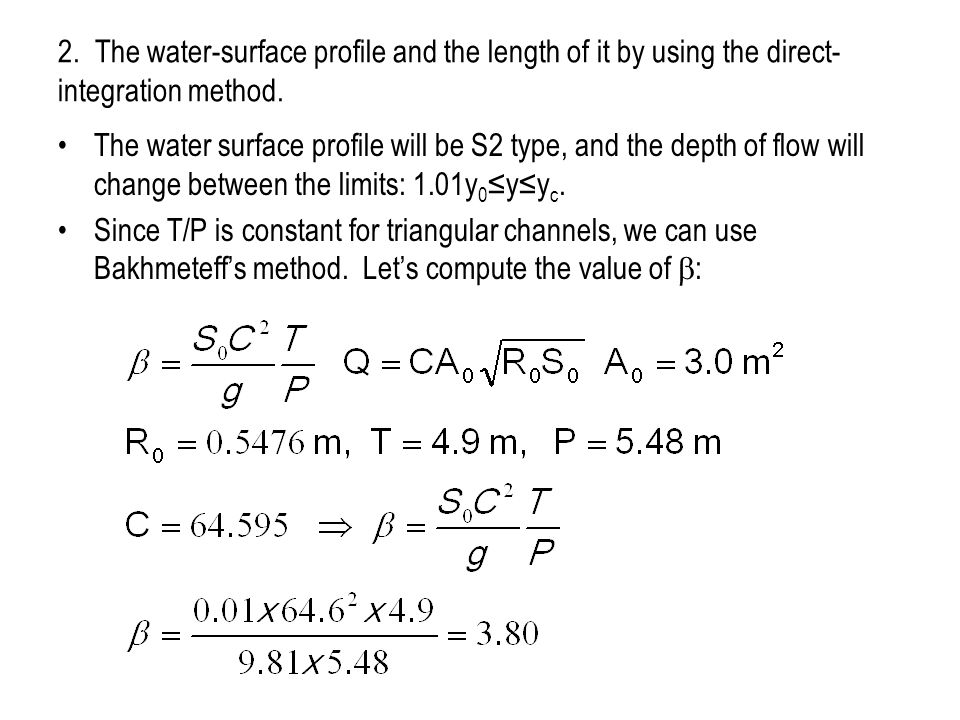 2. The water-surface profile and the length of it by using the direct- integration method.