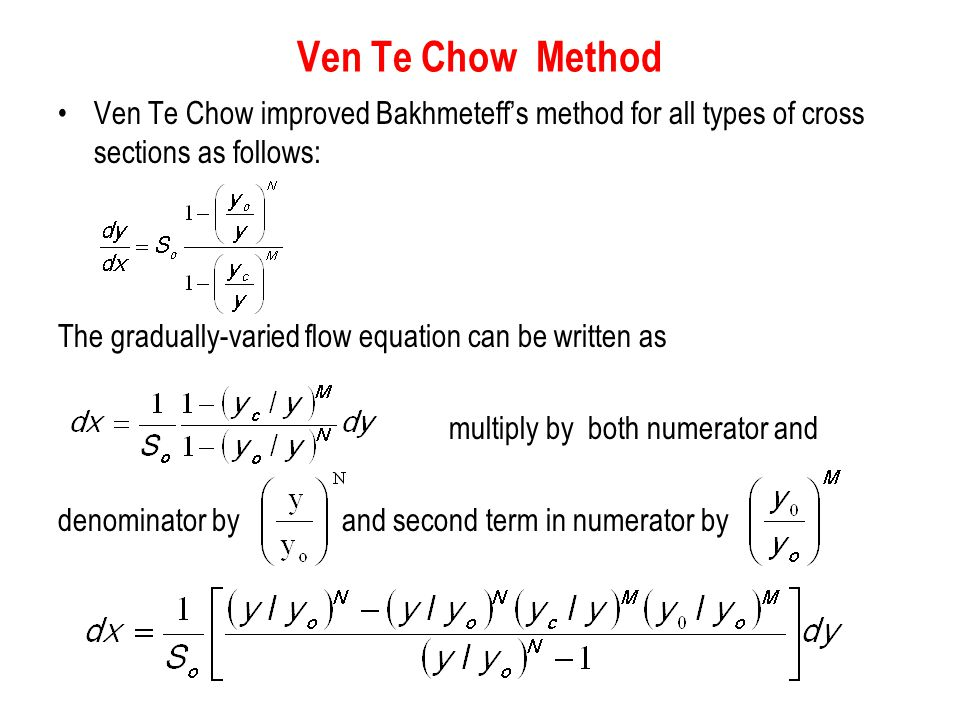 Ven Te Chow Method Ven Te Chow improved Bakhmeteff's method for all types of cross sections as follows: