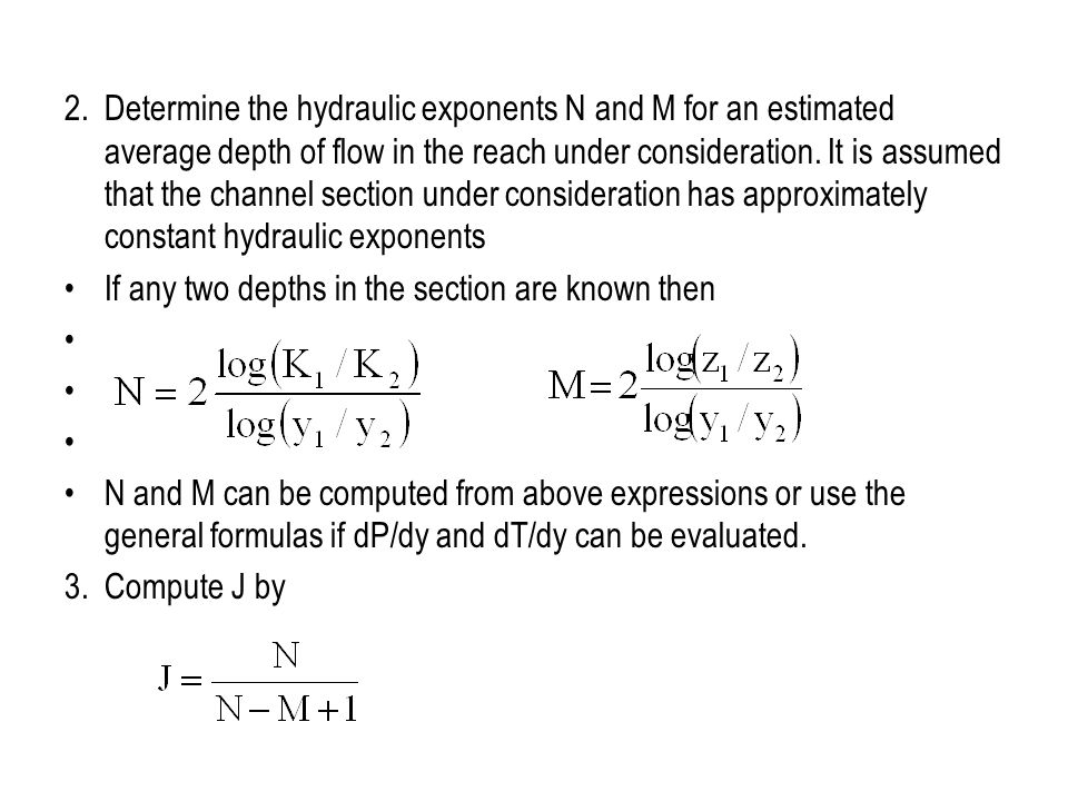 2. Determine the hydraulic exponents N and M for an estimated average depth of flow in the reach under consideration. It is assumed that the channel section under consideration has approximately constant hydraulic exponents