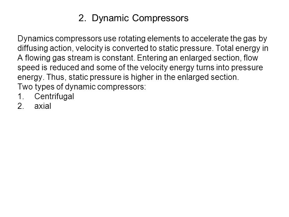 2. Dynamic Compressors Dynamics compressors use rotating elements to accelerate the gas by.