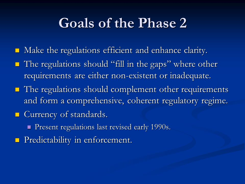 Goals of the Phase 2 Make the regulations efficient and enhance clarity.