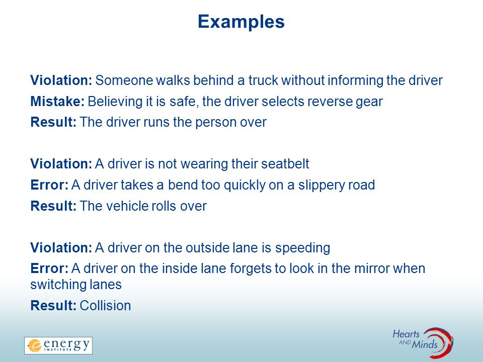Examples Violation: Someone walks behind a truck without informing the driver. Mistake: Believing it is safe, the driver selects reverse gear.