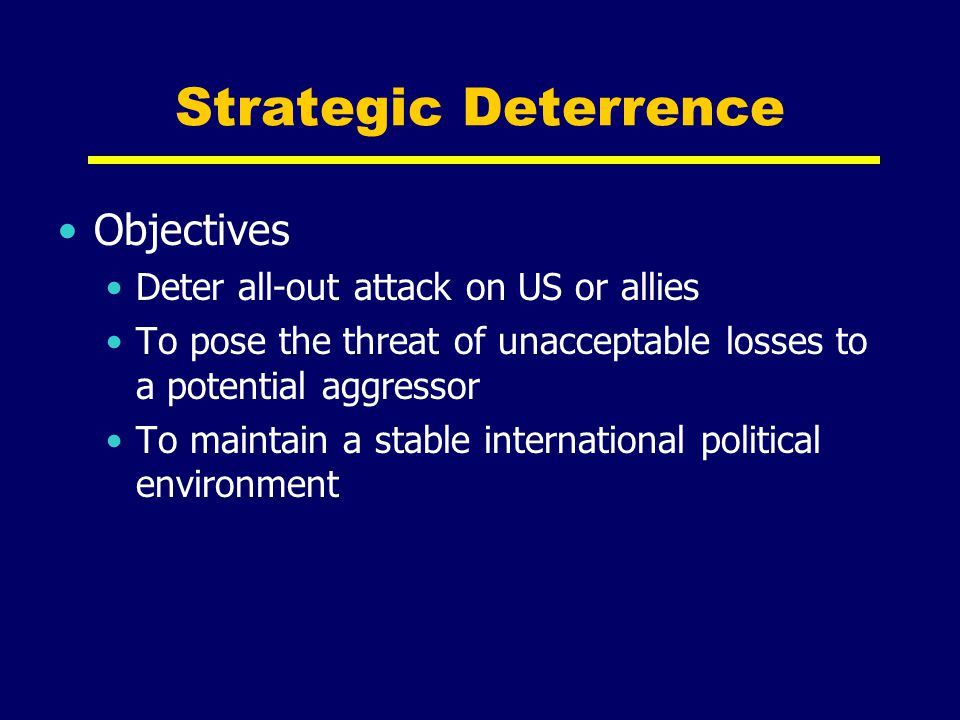 Strategic Deterrence Objectives Deter all-out attack on US or allies