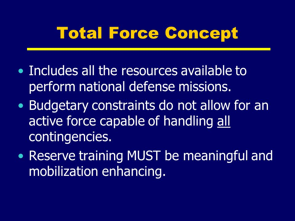 Total Force Concept Includes all the resources available to perform national defense missions.