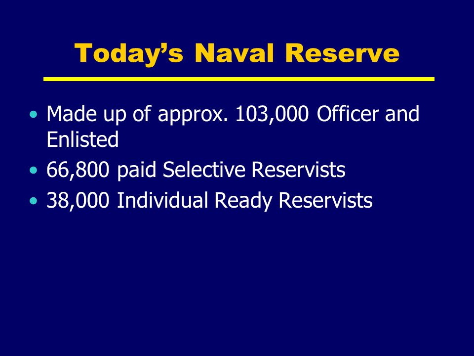 Today's Naval Reserve Made up of approx. 103,000 Officer and Enlisted