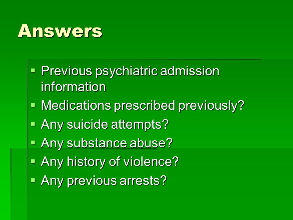 Answers Previous psychiatric admission information
