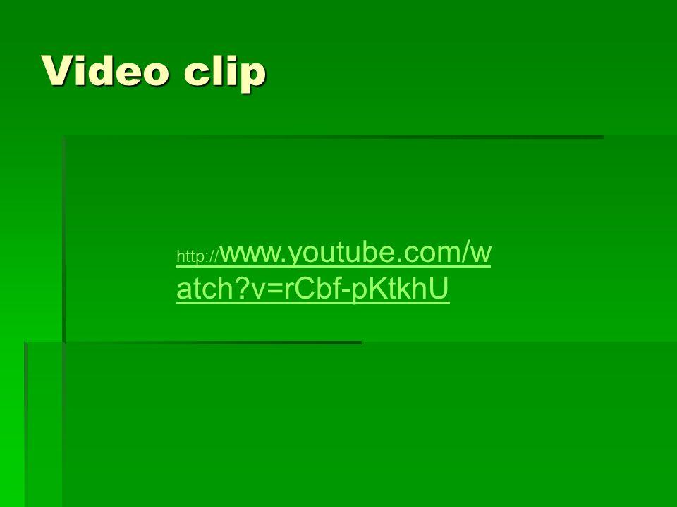 Video clip http://www.youtube.com/watch v=rCbf-pKtkhU