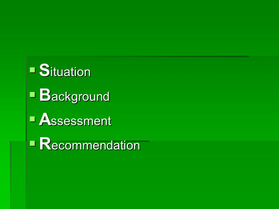 Situation Background Assessment Recommendation