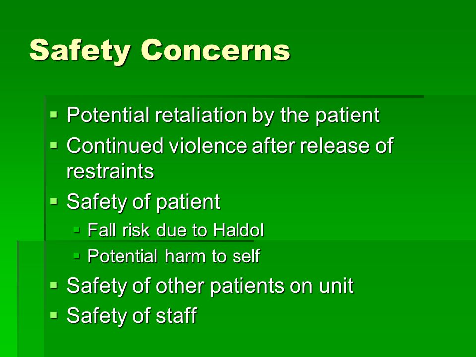 Safety Concerns Potential retaliation by the patient