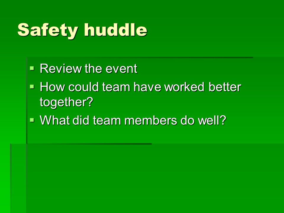 Safety huddle Review the event