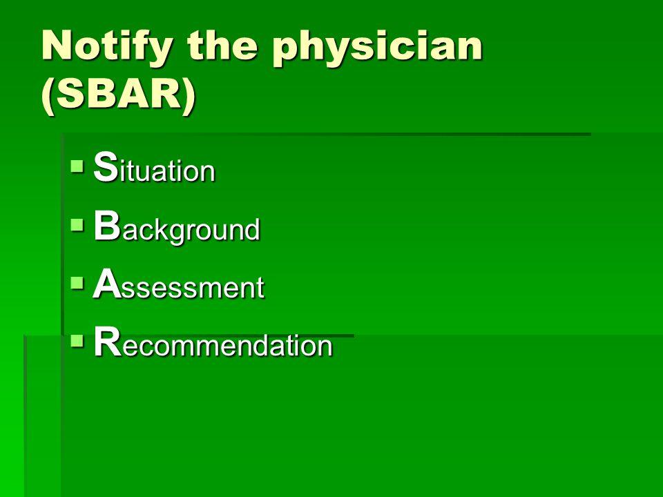 Notify the physician (SBAR)