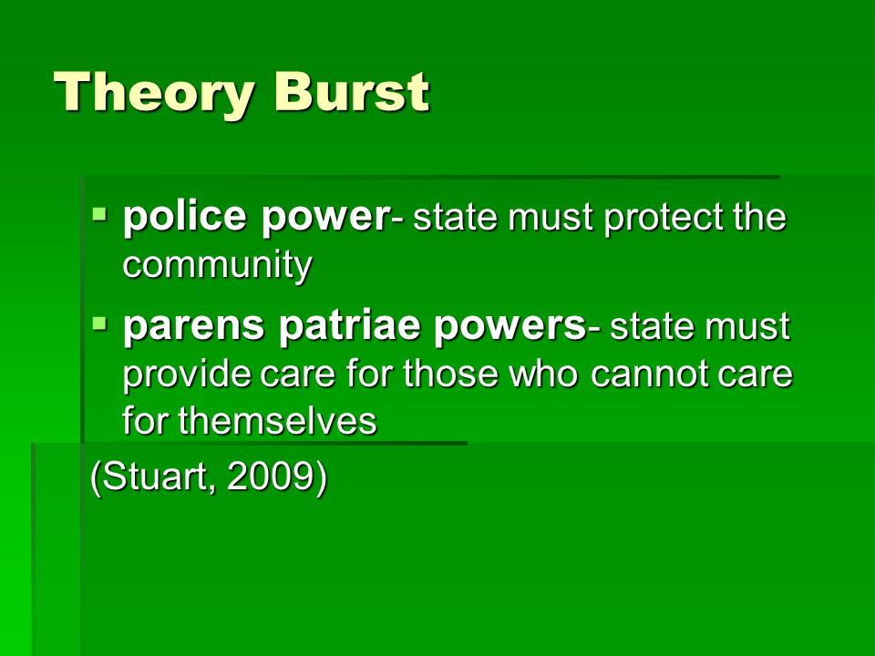 Theory Burst police power- state must protect the community