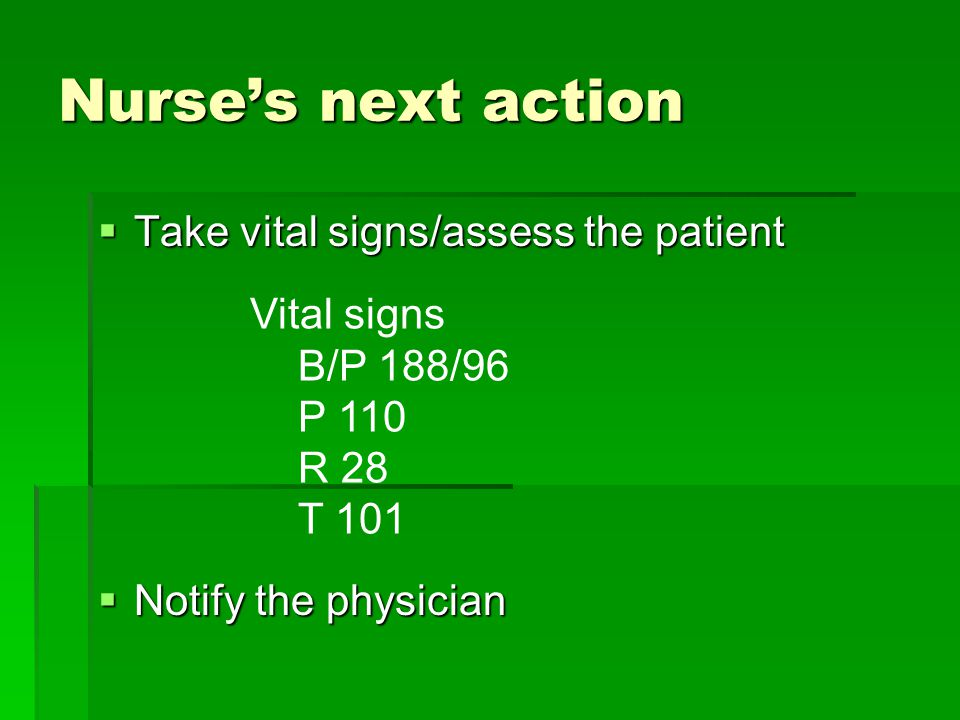 Nurse's next action Take vital signs/assess the patient Vital signs