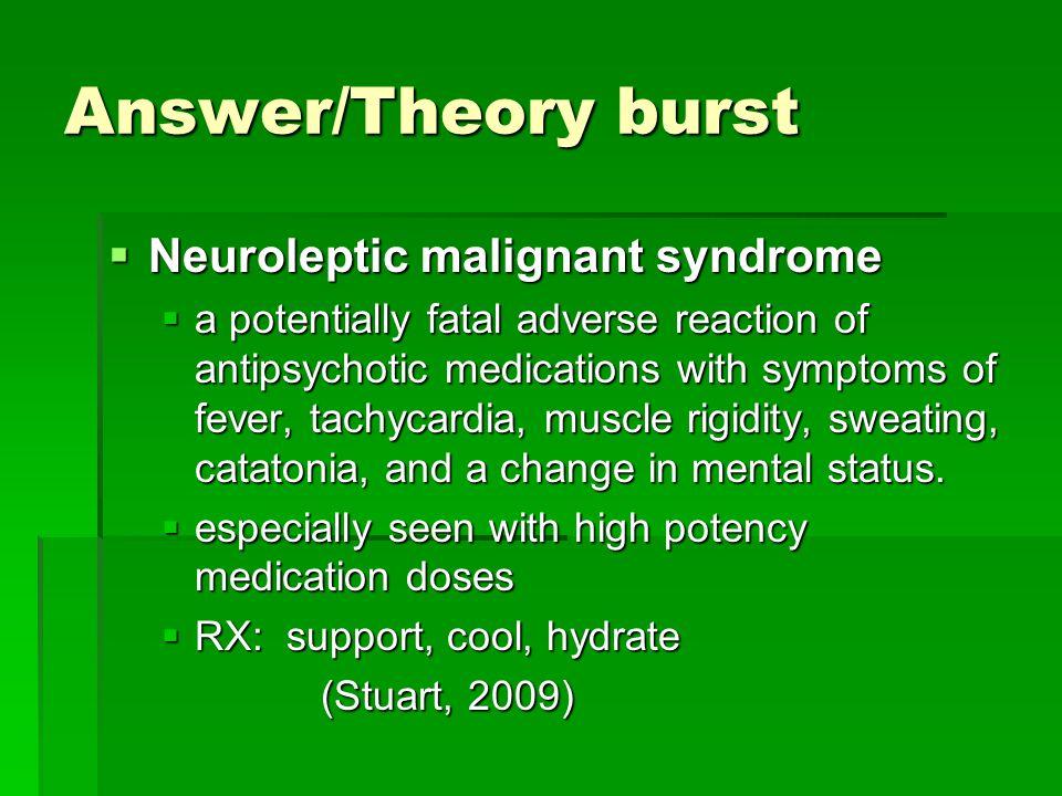 Answer/Theory burst Neuroleptic malignant syndrome