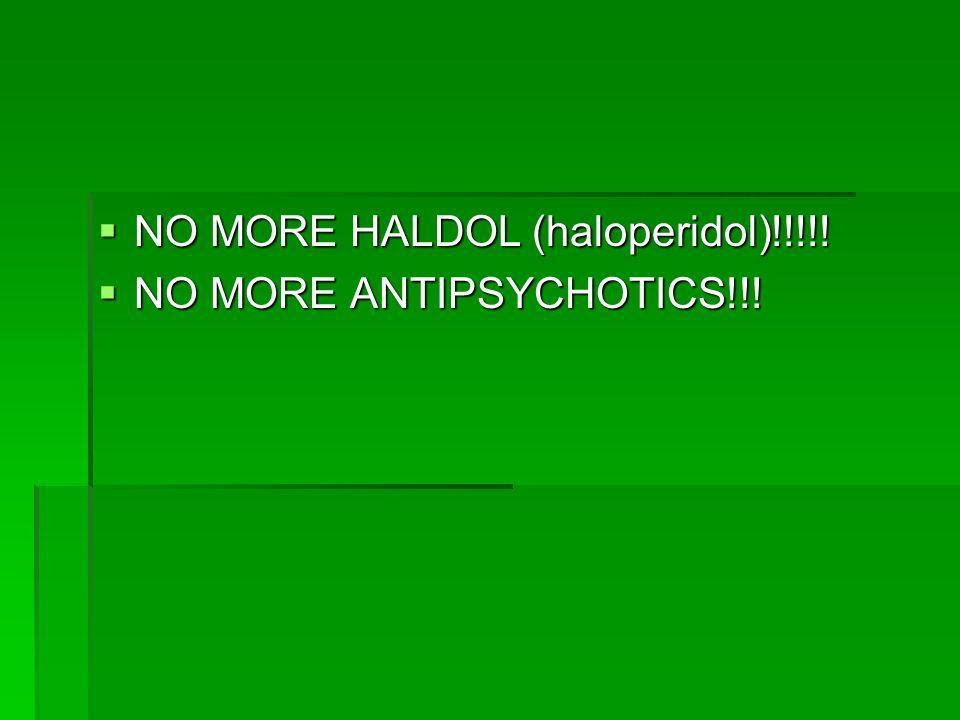 NO MORE HALDOL (haloperidol)!!!!!