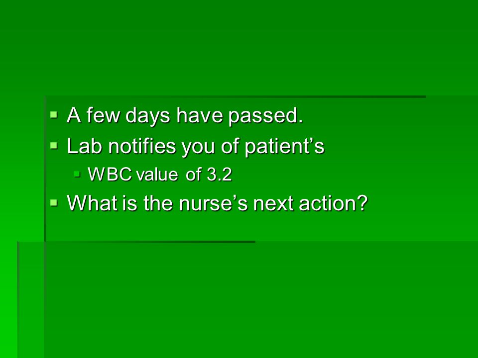 Lab notifies you of patient's What is the nurse's next action