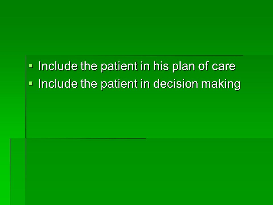 Include the patient in his plan of care