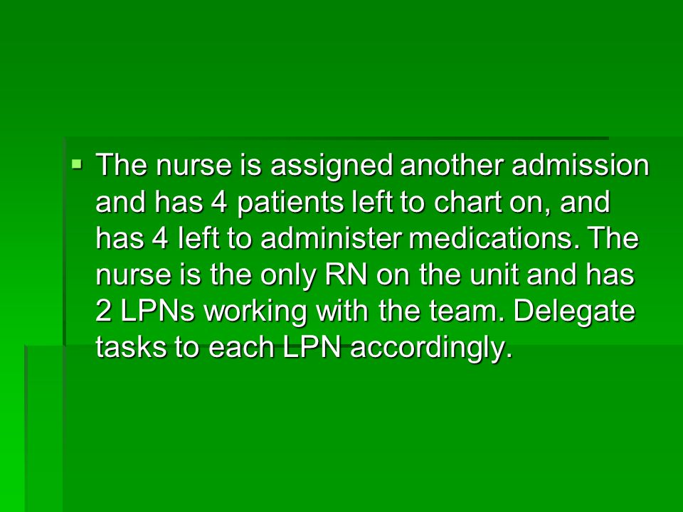 The nurse is assigned another admission and has 4 patients left to chart on, and has 4 left to administer medications.