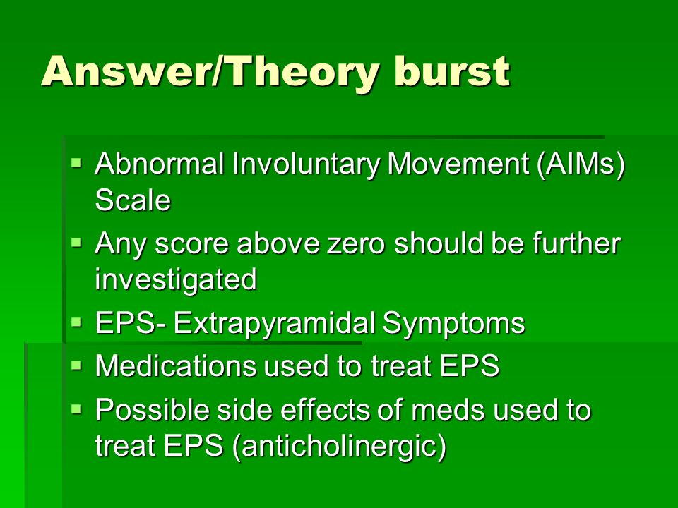 Answer/Theory burst Abnormal Involuntary Movement (AIMs) Scale