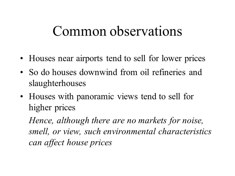 Common observations Houses near airports tend to sell for lower prices