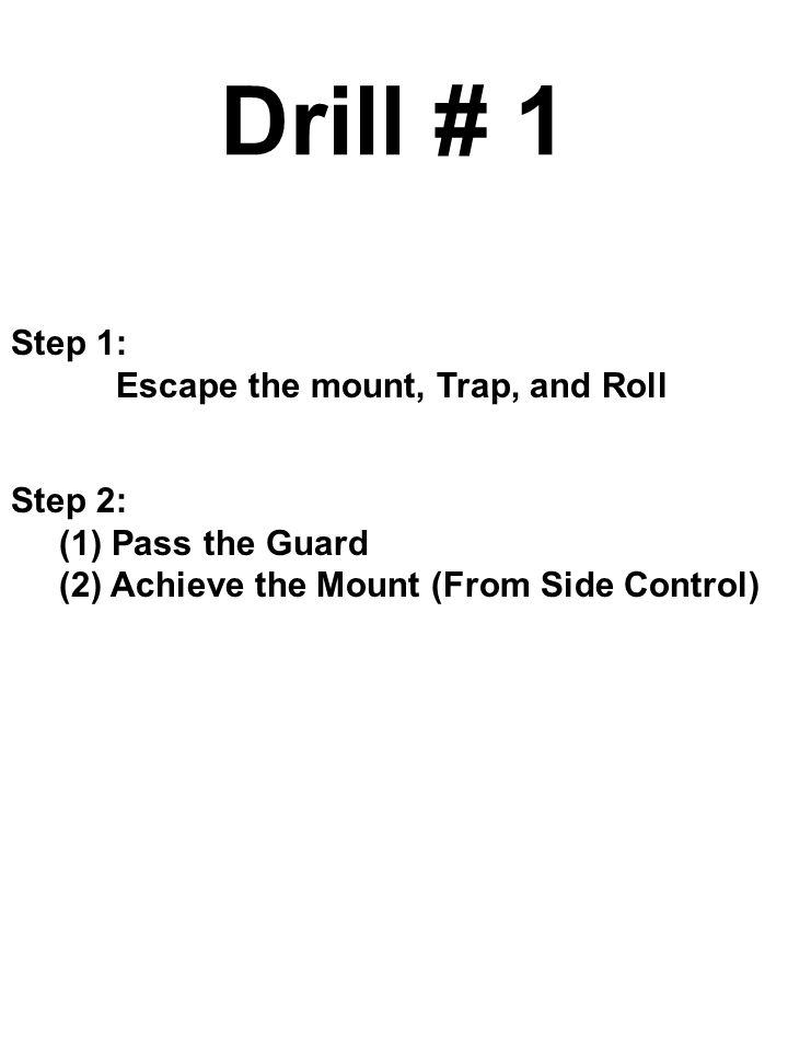 Drill # 1 Step 1: Escape the mount, Trap, and Roll Step 2: