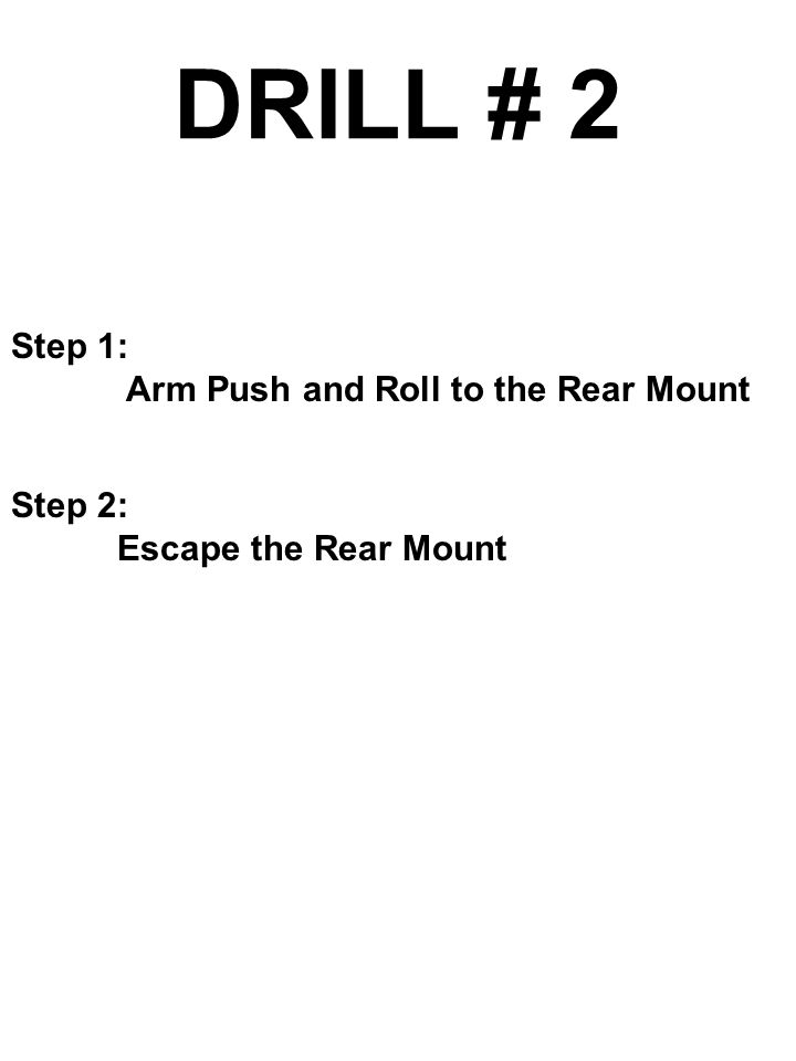 DRILL # 2 Step 1: Arm Push and Roll to the Rear Mount Step 2: