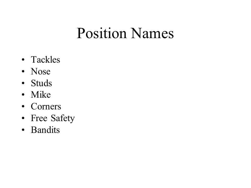 Position Names Tackles Nose Studs Mike Corners Free Safety Bandits