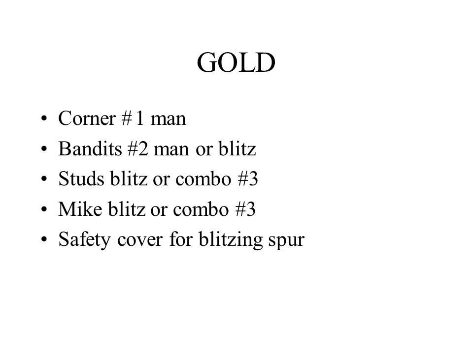 GOLD Corner # 1 man Bandits #2 man or blitz Studs blitz or combo #3