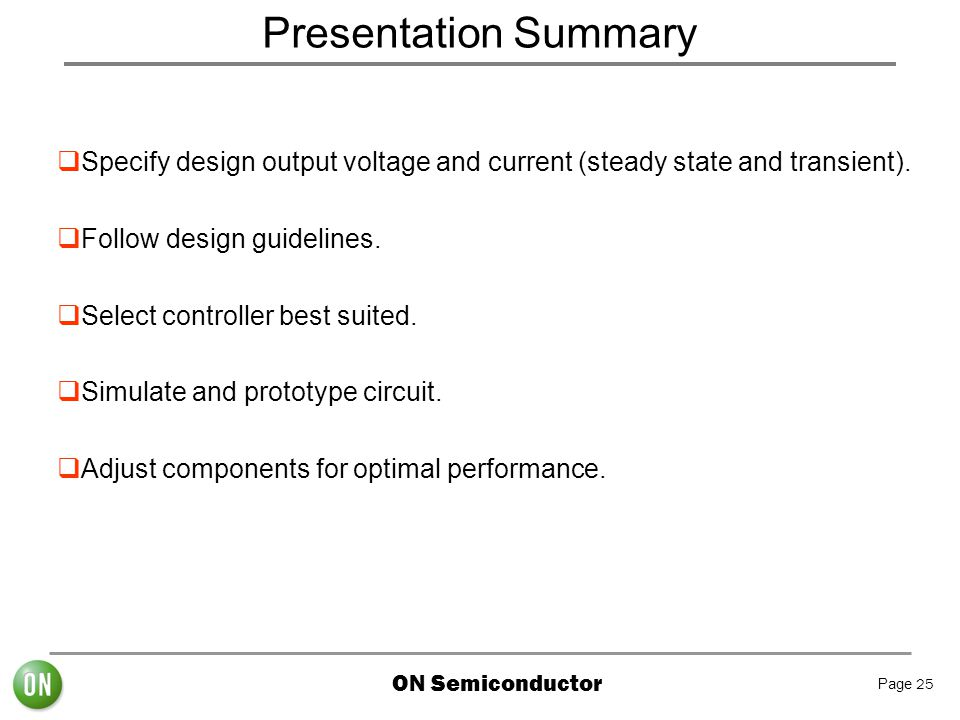 Presentation Summary Specify design output voltage and current (steady state and transient). Follow design guidelines.