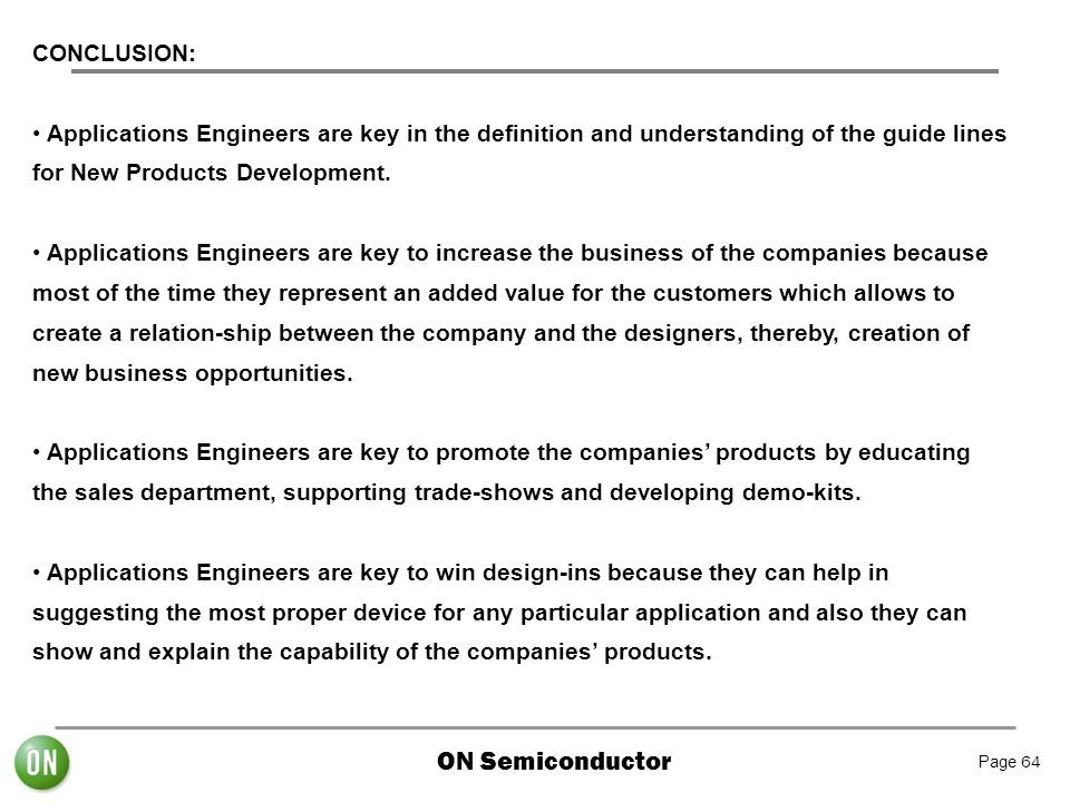 CONCLUSION: Applications Engineers are key in the definition and understanding of the guide lines for New Products Development.