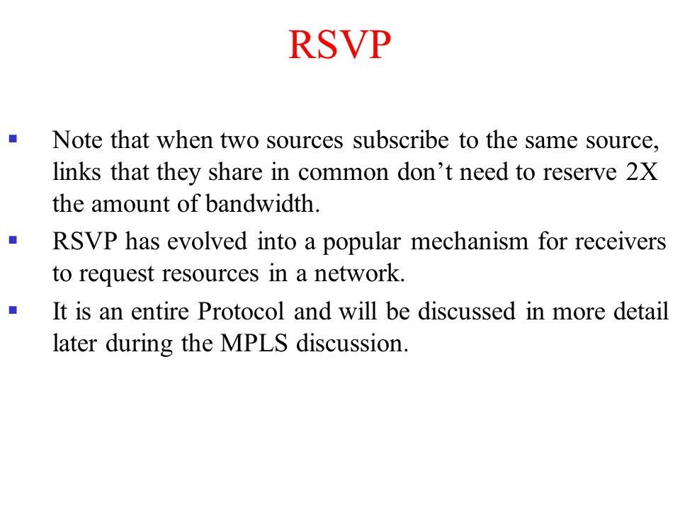 RSVP Note that when two sources subscribe to the same source, links that they share in common don't need to reserve 2X the amount of bandwidth.