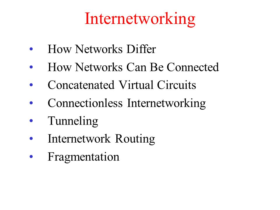 Internetworking How Networks Differ How Networks Can Be Connected