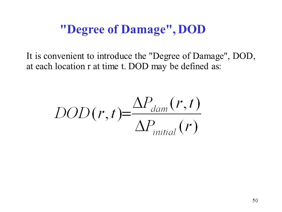 Degree of Damage , DOD It is convenient to introduce the Degree of Damage , DOD, at each location r at time t.